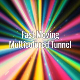 Fast-Moving Multicolored Tunnel